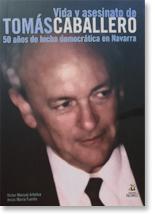Vida y asesinato de Tomás Caballero 50 años de lucha decmocrática en Navarra